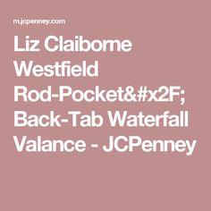 Liz Claiborne Westfield Rod-Pocket/Back-Tab Waterfall Valance - JCPenney