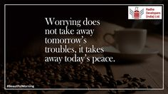 Worrying does not take away tomorrow's troubles, it takes away today's peace. #BeautifulMorning #RadheDevelopers
