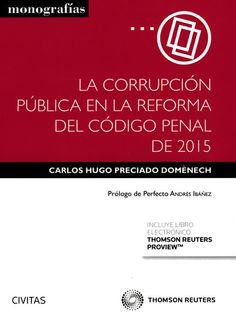La corrupción pública en la reforma del Código Penal de 2015 / Carlos Hugo Preciado Domènech.    Civitas-Thomson Reuters, 2015