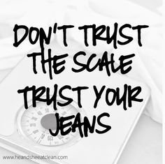 Trusting the scale is a bad idea. Trust your jeans and the way your clothes fit.