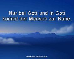 Nur bei Gott und in Gott kommt der Mensch zur Ruhe.  www.die-starcks.de