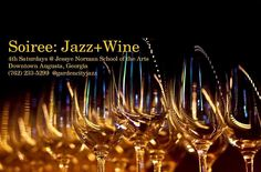 Soireé: Jazz+Wine. Each 4th Saturday at the Jessye Norman School in Augusta.
