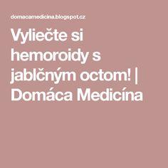 Vyliečte si hemoroidy s jablčným octom!   Domáca Medicína Health, Health Care, Salud