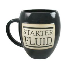 Starter Fluid.  Pour it slowly in the mug and no one gets hurt.  I really want this!!  LOL!
