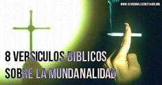 8 Versículos Bíblicos Sobre La Mundanalidad † Devocionales Cristianos