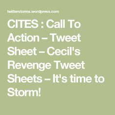 CITES : Call To Action – Tweet Sheet – Cecil's Revenge Tweet Sheets – It's time to Storm!