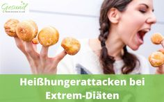 Heißhungerattacken bei Extrem-Diäten, besonders nach Kohlenhydraten und Süßem