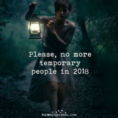 Please, No More Temporary People In 2018 - https://themindsjournal.com/please-no-temporary-people-2018/