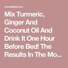 Mix Turmeric, Ginger And Coconut Oil And Drink It One Hour Before Bed! The Results In The Morning… Amazing is part of Health drink I wish I knew about this sooner! Detox Drinks, Healthy Drinks, Get Healthy, Healthy Tips, Healthy Choices, Healthy Food, Herbal Remedies, Health Remedies, Natural Cures