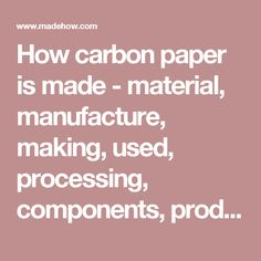 How carbon paper is made - material, manufacture, making, used, processing, components, product, industry
