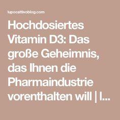 Hochdosiertes Vitamin D3: Das große Geheimnis, das Ihnen die Pharmaindustrie vorenthalten will   lupo cattivo - gegen die Weltherrschaft