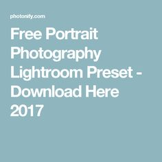 Free Portrait Photography Lightroom Preset - Download Here 2017