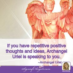 If you have repetitive positive thoughts and ideas, Archangel Uriel is speaking to you.