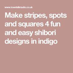 Make stripes, spots and squares 4 fun and easy shibori designs in indigo