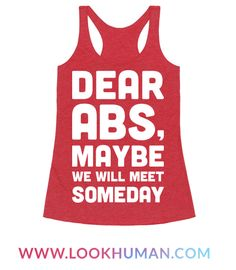 """One day, you will meet your abs! Work out with this funny fitness design featuring the text """"Dear Abs, Maybe We Will Meet Someday' for when you need to motivate and remind yourself of your goals! Perfect for a lazy workout, gym workout, fitness humor, and working for those abs!"""