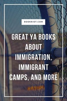 YA books about immigration, immigrant camps, and more.   book lists   YA books   YA books about immigrants