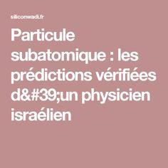 Particule subatomique : les prédictions vérifiées d'un physicien israélien