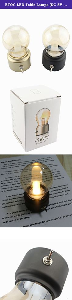 BTOC LED Table Lamps (DC 5V 500mA) USB Charging Mini Portable Bulb Light (Black). PARAMETER Name:Bulb Light Model:JP-ttn Material:ABS+Glass Size(inch):4.7*2.7*2.3 Weight(lb):0.2 Input:DC 5V 500mA NOTICE 1.The working voltage of this product is DC 5V, any other power supply is not allowed. 2.Keep it away from the inflammable and expiosive dangerous goods when you use this product. 3.Do not disassemble repair or modify the product, contact the dealer or manufacturer if any failure occurs…