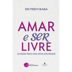 Livro - Amar e Ser Livre: As Bases para Uma Nova Sociedade