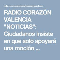 """RADIO CORAZÓN VALENCIA  """"NOTICIAS"""": Ciudadanos insiste en que solo apoyará una moción ..."""