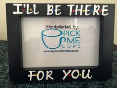 FRIENDS I'll be there for you-photo frame friends tv by PickMeCups