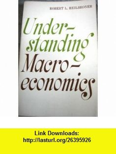 Understanding Macro-economics Robert L. Heilbroner ,   ,  , ASIN: B004AKJ5HA , tutorials , pdf , ebook , torrent , downloads , rapidshare , filesonic , hotfile , megaupload , fileserve