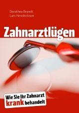 """Die Journalistin Dorothea Brandt und der Arzt Lars Hendrickson haben gemeinsam ein Buch geschrieben """"Zahnarztlügen – Wie Sie Ihr Zahnarzt krank behandelt"""". Auszug aus der Webseite zahnarztlügen.de """"Ein Buch, das Sie vor dem nächsten Zahnarzttermin lesen sollten!"""" Trotz moderner Zahnmedizin, Zahnbürste und Fluorid haben 95 % die Krankheit Karies. Fast die Hälfte der Deutschen leidet"""