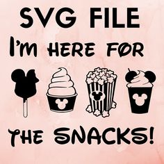 disney svg cricut file I'm here for the snacks disneyland
