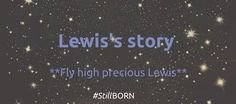 You can visit our website to read Lewis's story #StillBORN