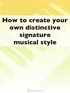 How to create your own distinctive signature musical style • CharlotteBax.nl