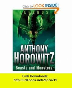 Legends Beasts and Monsters (9780753466315) Anthony Horowitz , ISBN-10: 0753466317  , ISBN-13: 978-0753466315 ,  , tutorials , pdf , ebook , torrent , downloads , rapidshare , filesonic , hotfile , megaupload , fileserve