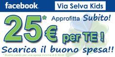 Subito per te un Buono spesa pari a 25€, scaricalo dalla nostra pagina facebook www,facebook.com/viaselvakids