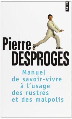 ** Manuel de savoir-vivre à l'usage des rustres et des malpolis: Amazon.fr: Pierre Desproges: Livres