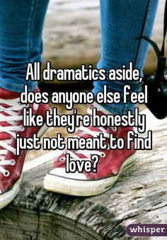"""Someone from San Antonio posted a whisper, which reads """"All dramatics aside, does anyone else feel like they're honestly just not meant to find love? How I Feel, Feel Like, Truth Hurts, It Hurts, Whisper Quotes, Whisper Confessions, Whisper App, Quotes About Everything, Teen Quotes"""