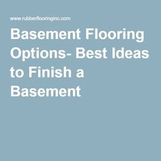 Basement Flooring Options  Best Ideas To Finish A Basement