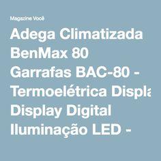 Adega Climatizada BenMax 80 Garrafas BAC-80 - Termoelétrica Display Digital Iluminação LED - Magazine Linhatotal