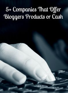 More than 5 companies that bloggers can sign up for earn cash money or free products to blog about.