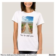 This too shall pass Road Recovery Strength Quote T-Shirt #thistooshallpass #encouragementrecoveryquotes #addictionrecoveryquotes #inspirationalquotes #roadsdesert #thistooshallpasstees