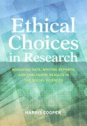 Ethical choices in research : managing data, writing reports, and publishing results in the social sciences/ Harris Cooper