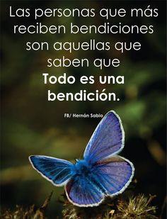 〽️ Las personas que mas reciben bendiciones son aquellas que saben que Todo es una bendición Hernán Sabio