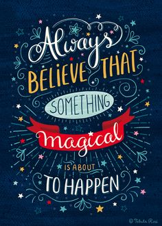 Always believe that something magical is about to happen | Quote of Tabula Rosi