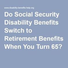 Do Social Security Disability Benefits Switch to Retirement Benefits When You Turn Retirement Countdown, Retirement Advice, Retirement Benefits, Retirement Age, Retirement Planning, Va Disability, Family Emergency Binder, Power Of Attorney Form