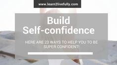 We constantly look for approvals and appreciations from others. Here you will find 23 ways to build self-confidence...