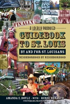 Finally, A Locally Produced Guidebook to St. Louis by and for St. Louisans, Neighborhood by Neighborhood