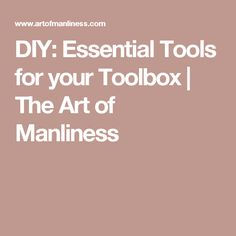 DIY: Essential Tools for your Toolbox | The Art of Manliness