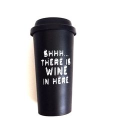Coffee wine mug tumbler Shhh..there is wine in here. by WordLust
