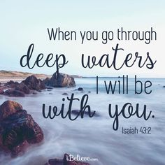When You Go Through Deep Waters, God is With You! -iBelieve #inspirations #faithquotes