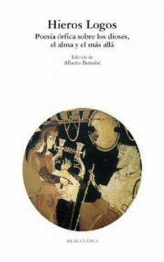 Hieros logos : poesía órfica sobre los dioses, el alma y el más allá / edición de Alberto Bernabé - Madrid : Akal, D.L. 2003