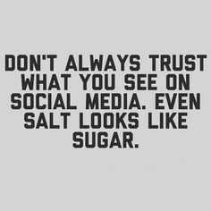 Don't always trust what you see on social media. Even salt looks like sugar. People Quotes, True Quotes, Motivational Quotes, Funny Quotes, Inspirational Quotes, Favorite Quotes, Best Quotes, Awesome Quotes, Famous Quotes