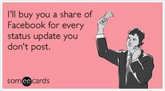 I'll buy you a share of Facebook for every status update you don't post.